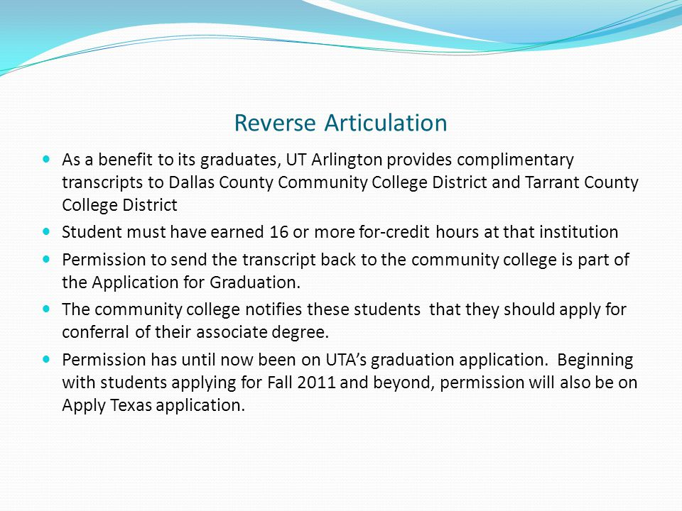 Reverse Articulation As a benefit to its graduates, UT Arlington provides complimentary transcripts to Dallas County Community College District and Ta