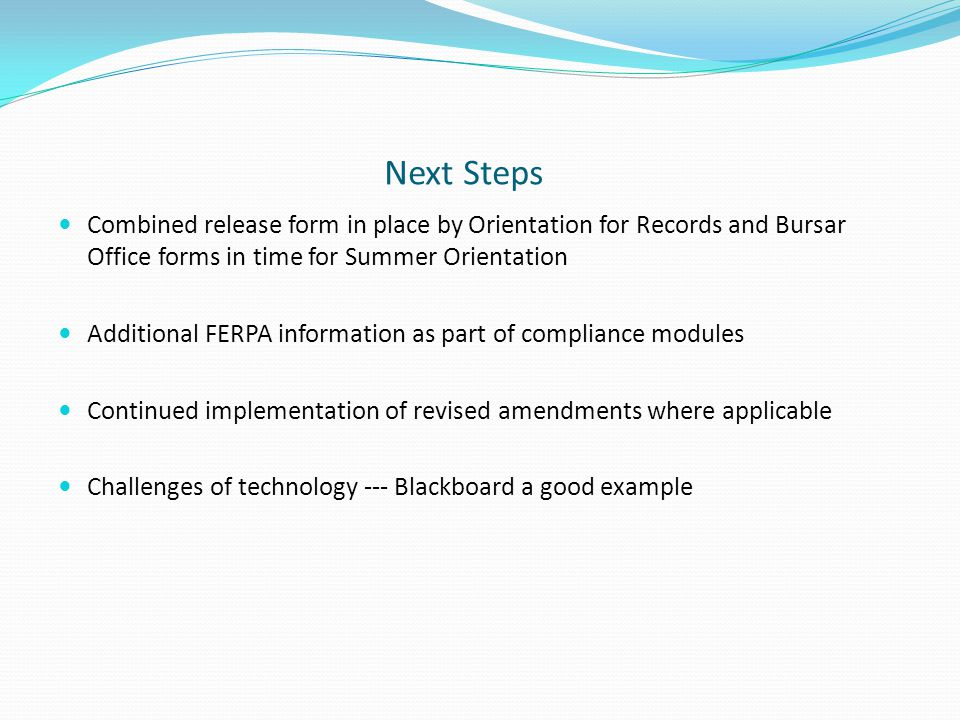Next Steps Combined release form in place by Orientation for Records and Bursar Office forms in time for Summer Orientation Additional FERPA informati