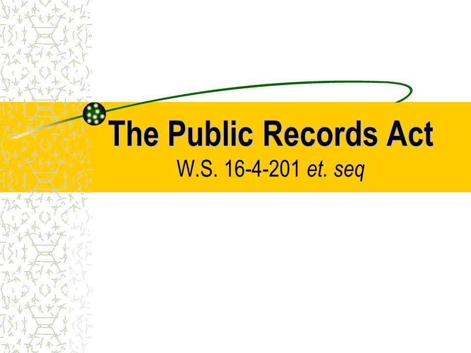 The Public Records Act The Public Records Act W.S. 16-4-201 et. seq