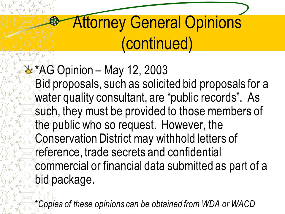 Attorney General Opinions (continued) *AG Opinion – May 12, 2003 Bid proposals, such as solicited bid proposals for a water quality consultant, are public records .