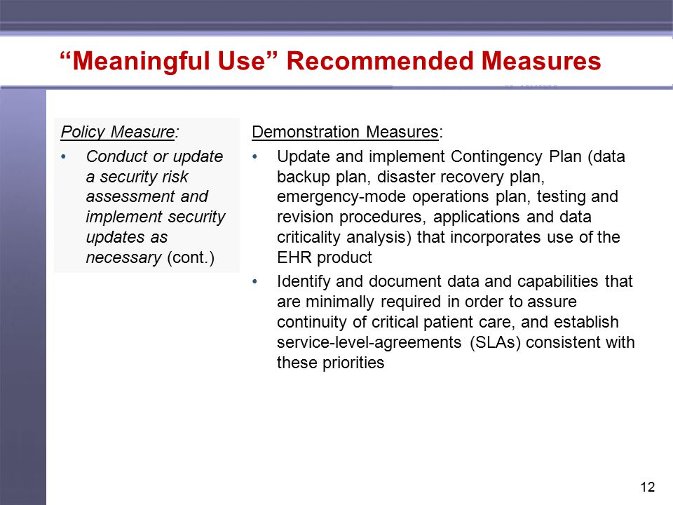 """12 """"Meaningful Use"""" Recommended Measures Policy Measure: Conduct or update a security risk assessment and implement security updates as necessary (con"""