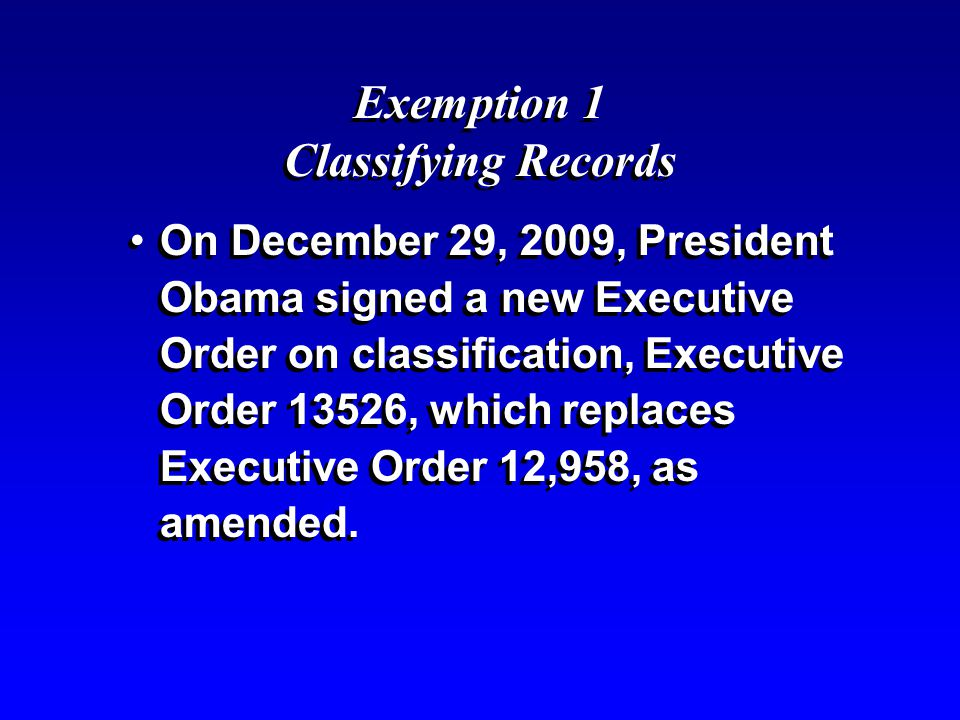Exemption 1 Classifying Records On December 29, 2009, President Obama signed a new Executive Order on classification, Executive Order 13526, which rep