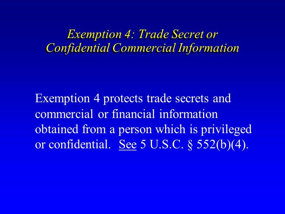 Exemption 4: Trade Secret or Confidential Commercial Information Exemption 4 protects trade secrets and commercial or financial information obtained f