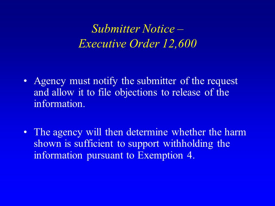 Submitter Notice – Executive Order 12,600 Agency must notify the submitter of the request and allow it to file objections to release of the informatio