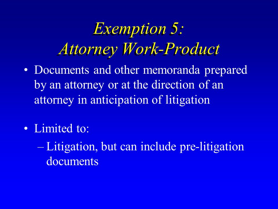Exemption 5: Attorney Work-Product Documents and other memoranda prepared by an attorney or at the direction of an attorney in anticipation of litigat