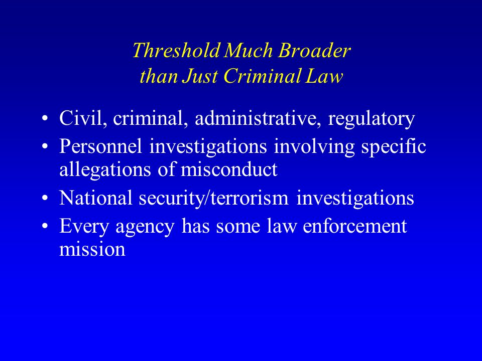 Threshold Much Broader than Just Criminal Law Civil, criminal, administrative, regulatory Personnel investigations involving specific allegations of m