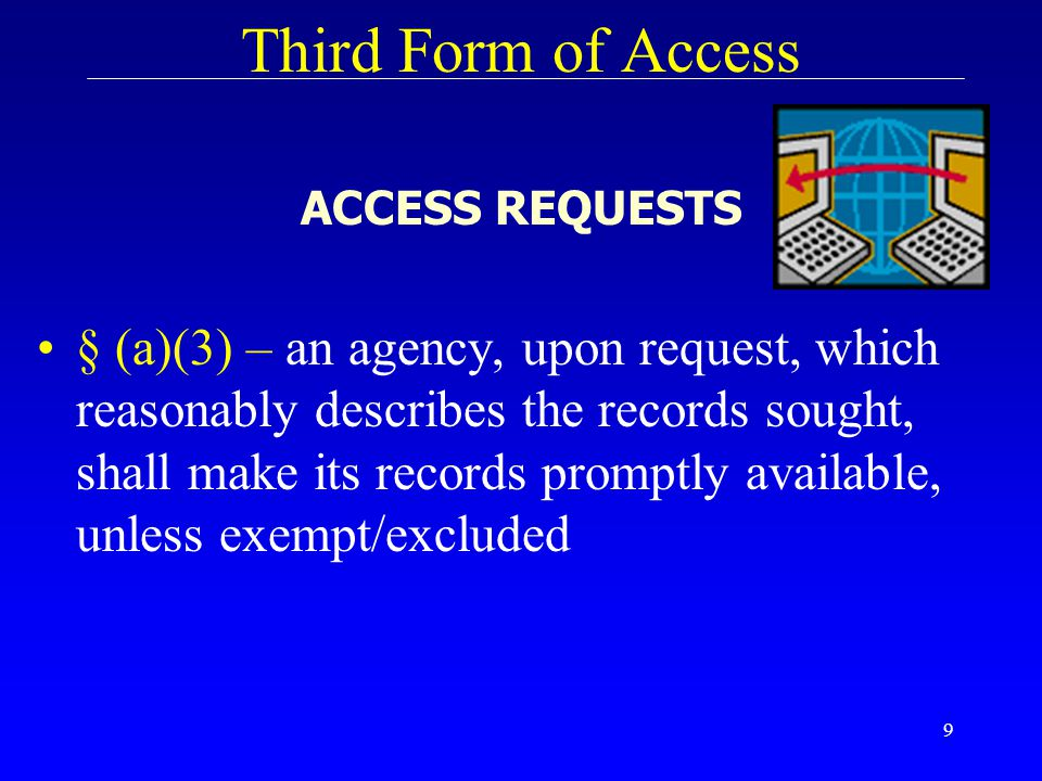 9 Third Form of Access ACCESS REQUESTS § (a)(3) – an agency, upon request, which reasonably describes the records sought, shall make its records promp