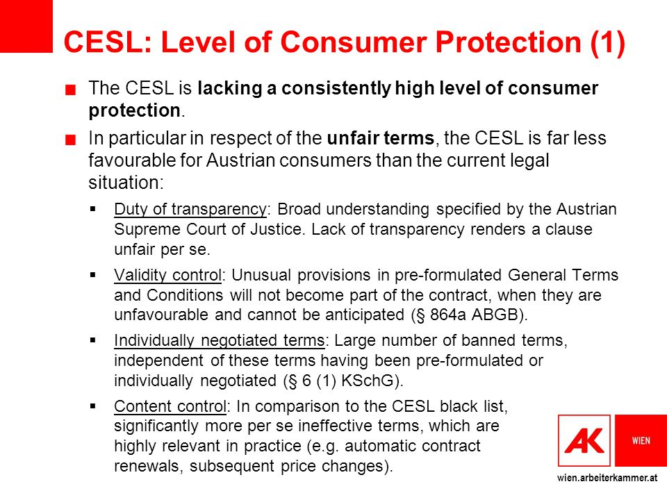 wien.arbeiterkammer.at CESL: Level of Consumer Protection (1) The CESL is lacking a consistently high level of consumer protection.