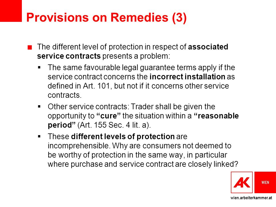 wien.arbeiterkammer.at Provisions on Remedies (4) Other legal remedies of the buyer reveal significant gaps:  Laesio enormis: CESL lacks a legal remedy as laesio enormis (reduction of the real value by half), which can be applied if price and performance are grossly disproportionate and requires no other subjective elements on the side of the disputing party.