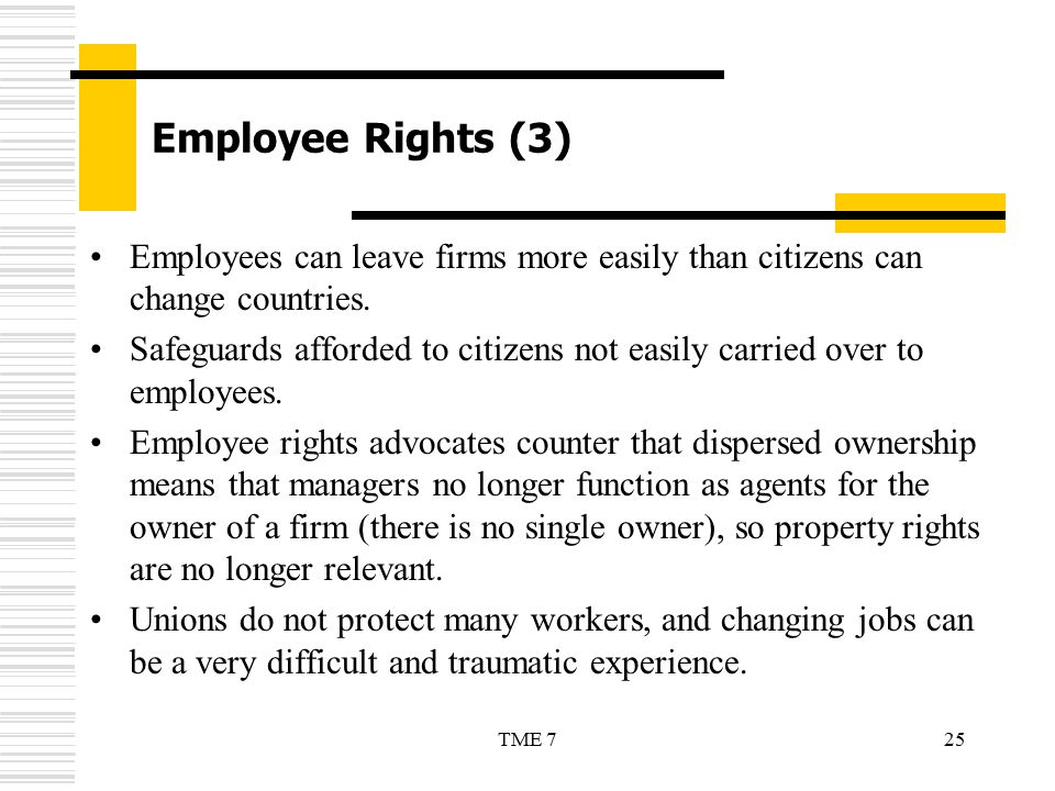 25TME 7 Employee Rights (3) Employees can leave firms more easily than citizens can change countries. Safeguards afforded to citizens not easily carri