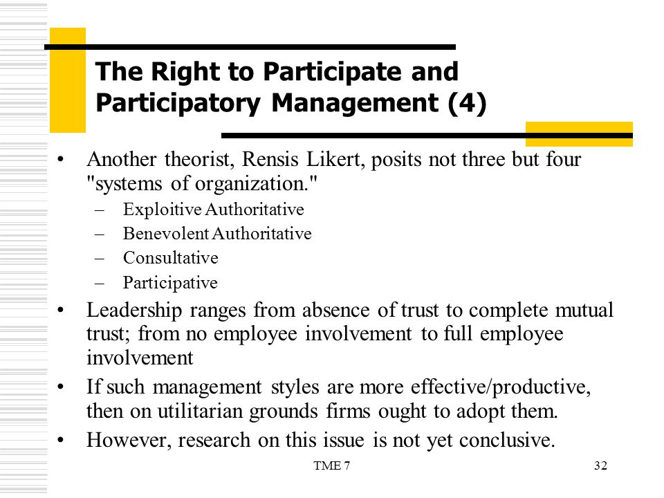 32TME 7 The Right to Participate and Participatory Management (4) Another theorist, Rensis Likert, posits not three but four