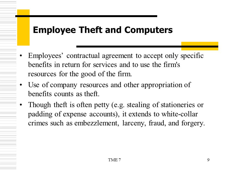 9TME 7 Employee Theft and Computers Employees' contractual agreement to accept only specific benefits in return for services and to use the firm's res
