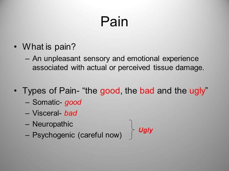 """Pain What is pain? –An unpleasant sensory and emotional experience associated with actual or perceived tissue damage. Types of Pain- """"the good, the ba"""