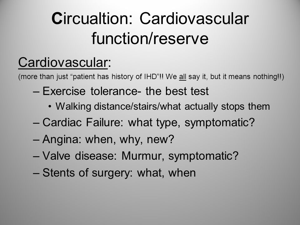 """Circualtion: Cardiovascular function/reserve Cardiovascular: (more than just """"patient has history of IHD""""!! We all say it, but it means nothing!!) –Ex"""