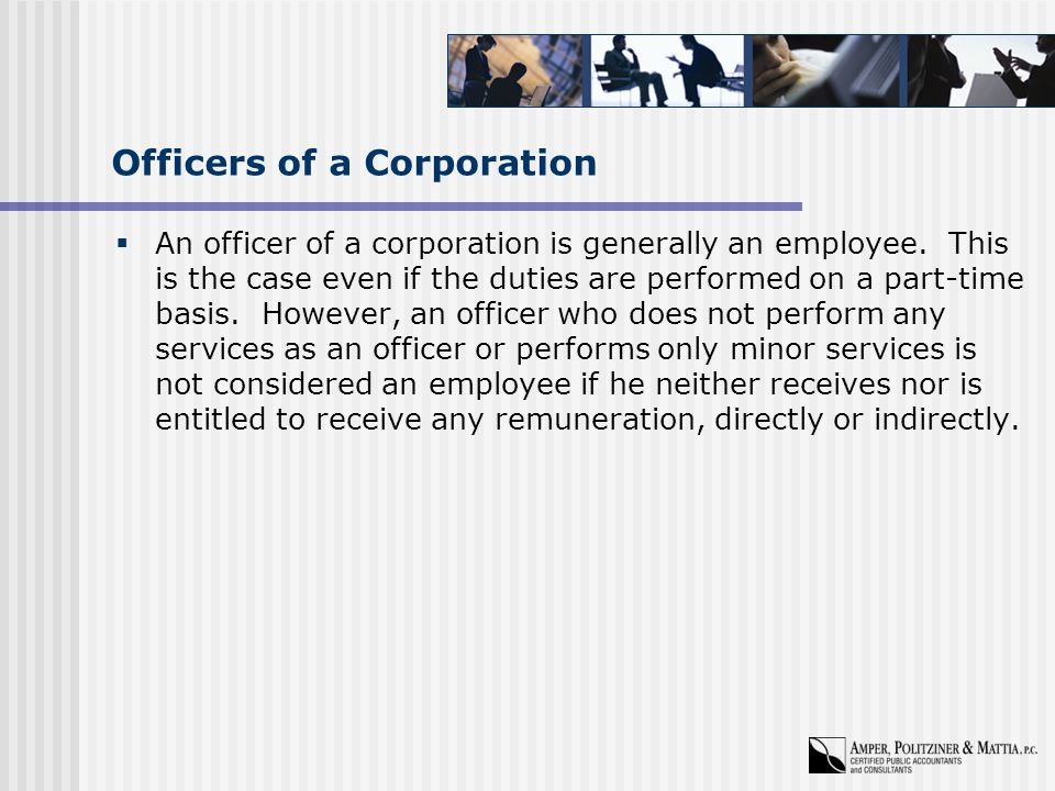 Officers of a Corporation  An officer of a corporation is generally an employee.