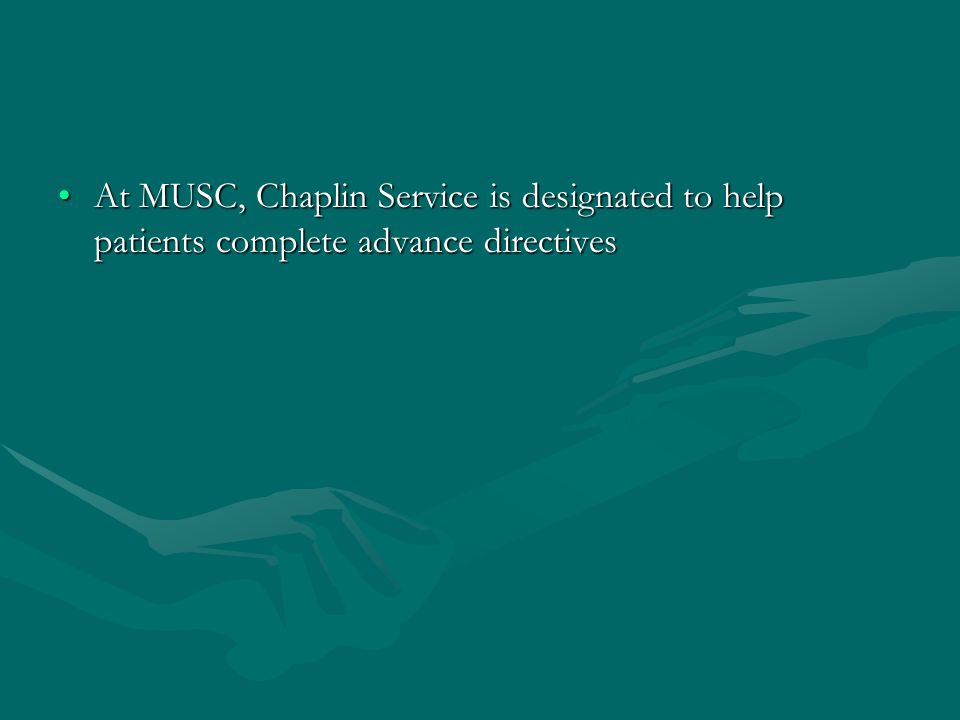 At MUSC, Chaplin Service is designated to help patients complete advance directivesAt MUSC, Chaplin Service is designated to help patients complete advance directives