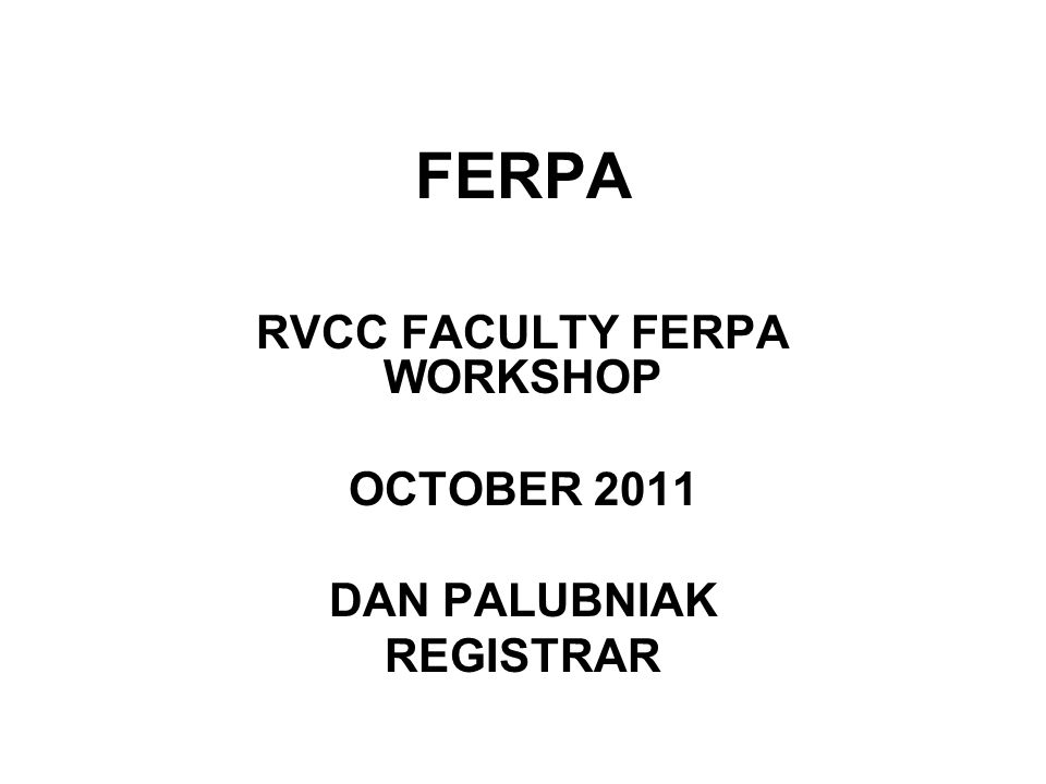 FERPA This presentation is designed to give you a base level of knowledge of the rules governing the release of student information.