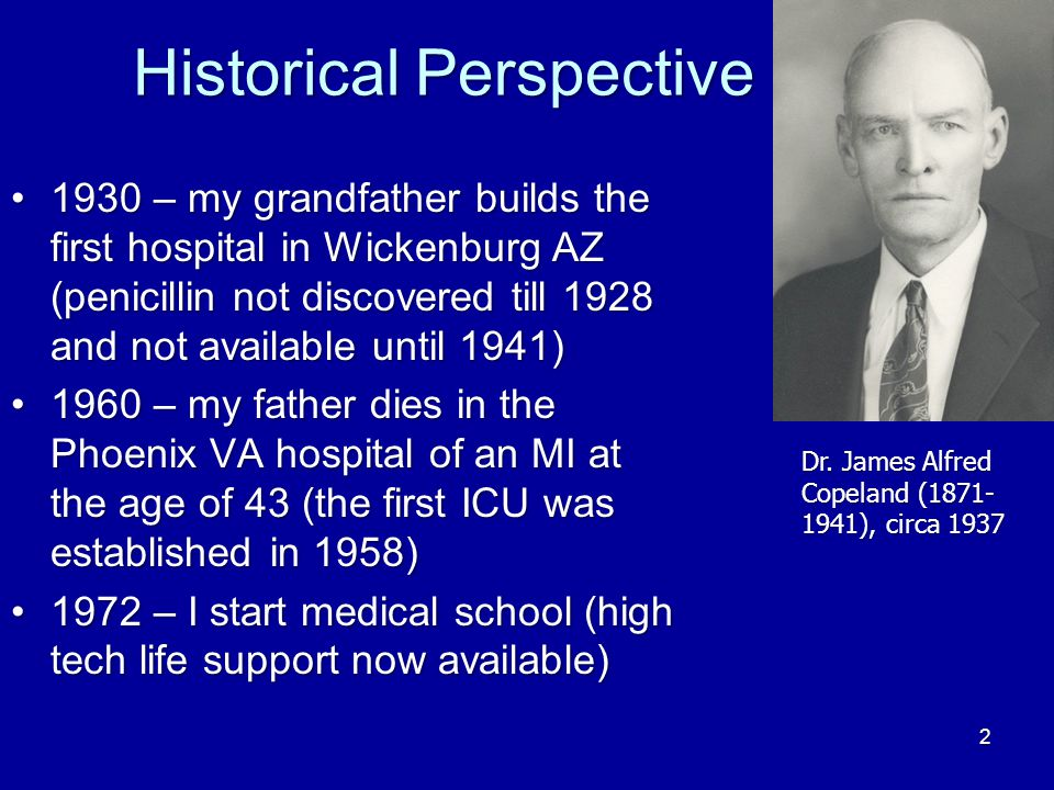 2 Historical Perspective 1930 – my grandfather builds the first hospital in Wickenburg AZ (penicillin not discovered till 1928 and not available until