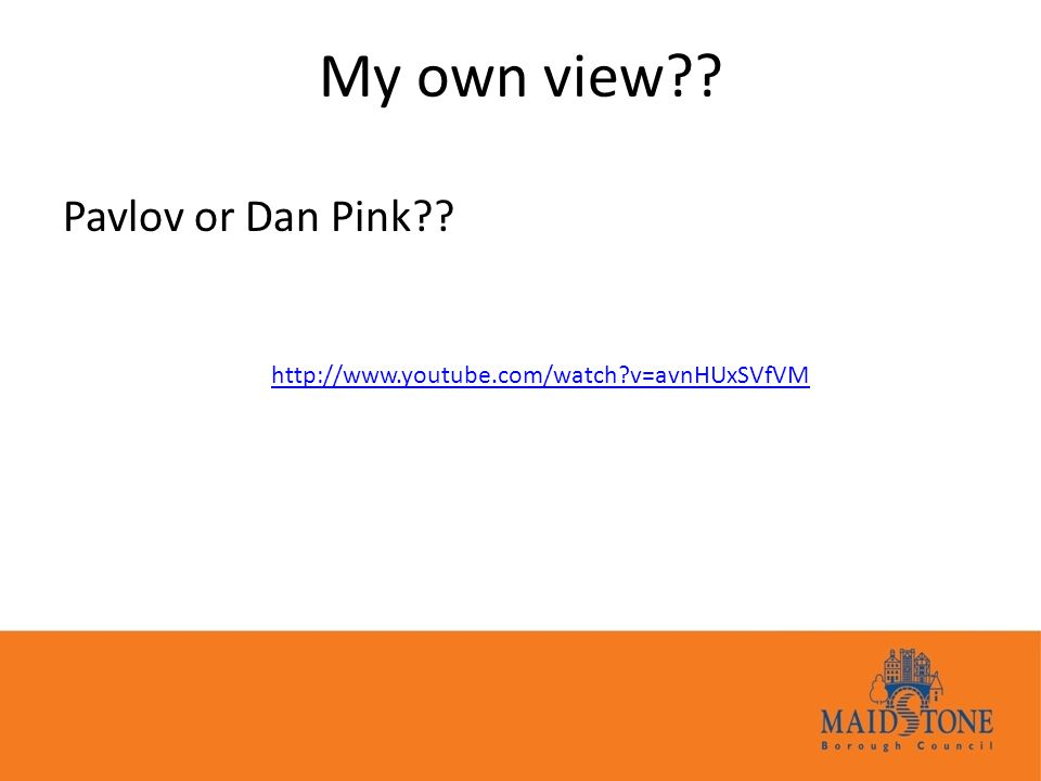 My own view?? Pavlov or Dan Pink?? http://www.youtube.com/watch?v=avnHUxSVfVM