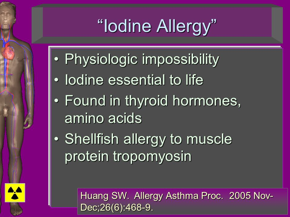 """Iodine Allergy"" Physiologic impossibilityPhysiologic impossibility Iodine essential to lifeIodine essential to life Found in thyroid hormones, amino"
