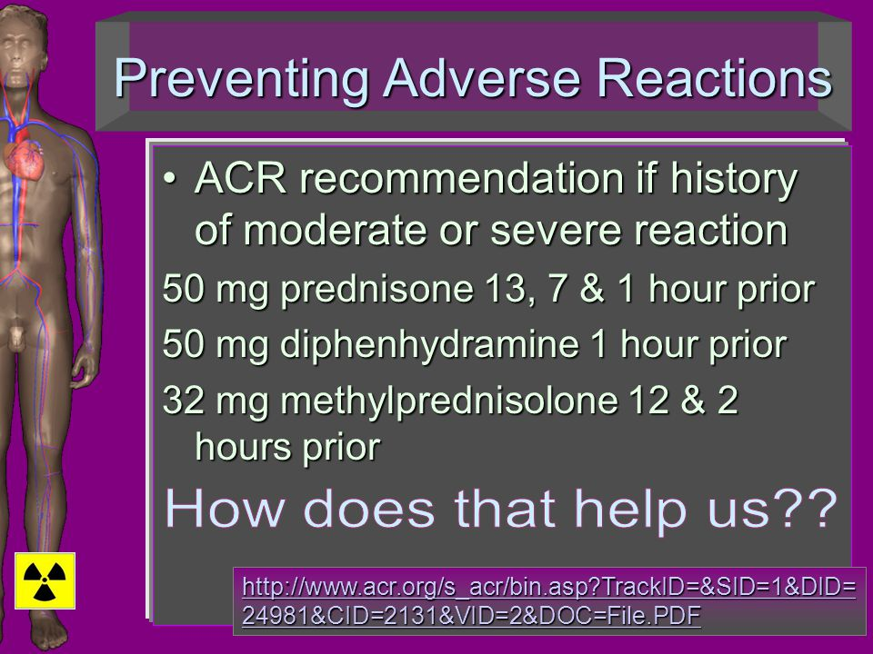 Preventing Adverse Reactions ACR recommendation if history of moderate or severe reactionACR recommendation if history of moderate or severe reaction