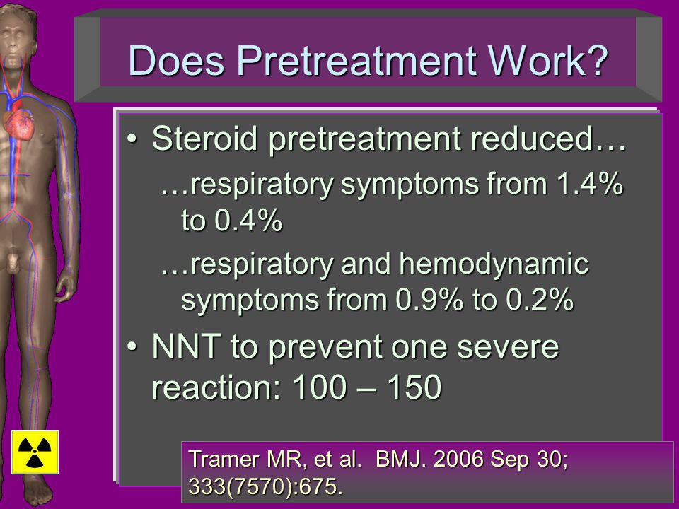 Does Pretreatment Work? Steroid pretreatment reduced…Steroid pretreatment reduced… …respiratory symptoms from 1.4% to 0.4% …respiratory and hemodynami