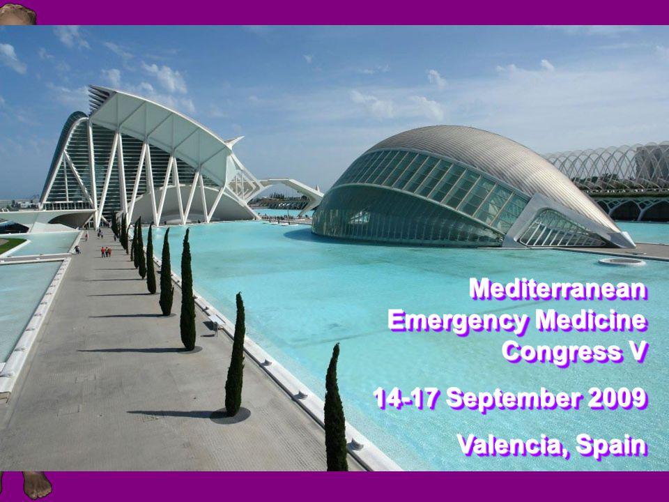 Mediterranean Emergency Medicine Congress V 14-17 September 2009 Valencia, Spain Mediterranean Emergency Medicine Congress V 14-17 September 2009 Valencia, Spain