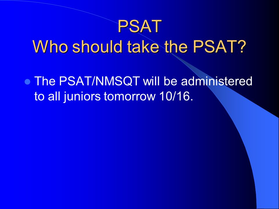 PSAT What is the PSAT? Co-sponsored by the College Board and the National Merit Scholarship Corporation (NMSC) PSAT/NMSQT measures verbal reasoning, c