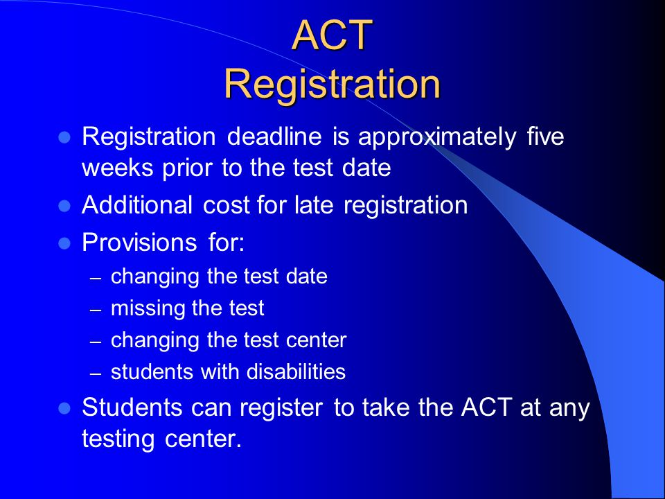 ACT Registration Fee Online Registration is available and encouraged – www.act.org – use major credit card for payment of fee – certain circumstances