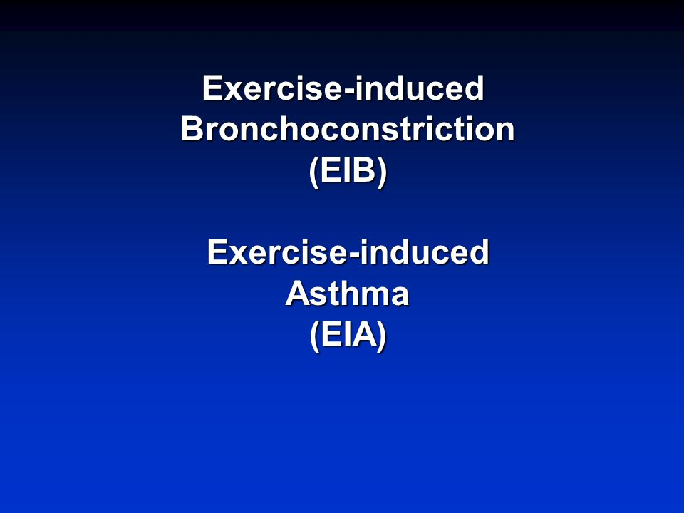 Exercise-inducedBronchoconstriction(EIB)Exercise-inducedAsthma(EIA)