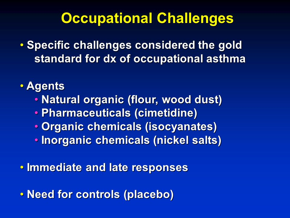 Occupational Challenges Specific challenges considered the gold Specific challenges considered the gold standard for dx of occupational asthma Agents