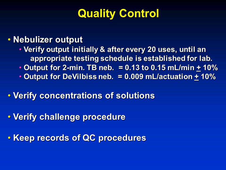 Quality Control Nebulizer output Nebulizer output Verify output initially & after every 20 uses, until an Verify output initially & after every 20 use