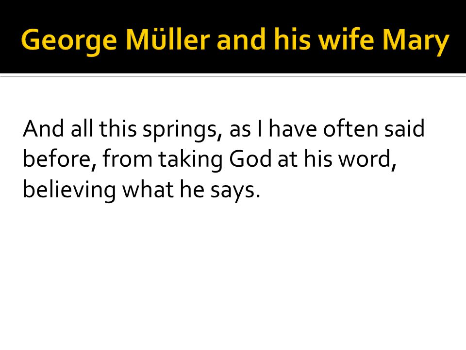 And all this springs, as I have often said before, from taking God at his word, believing what he says.