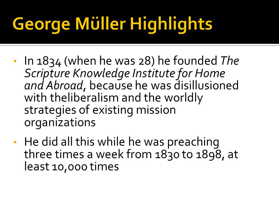 In 1834 (when he was 28) he founded The Scripture Knowledge Institute for Home and Abroad, because he was disillusioned with theliberalism and the worldly strategies of existing mission organizations He did all this while he was preaching three times a week from 1830 to 1898, at least 10,000 times