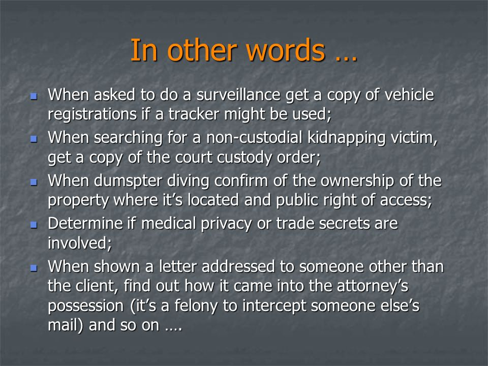 In other words … When asked to do a surveillance get a copy of vehicle registrations if a tracker might be used; When asked to do a surveillance get a