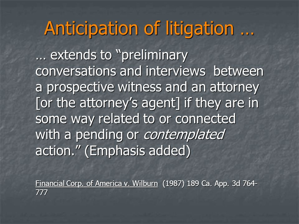 """Anticipation of litigation … … extends to """"preliminary conversations and interviews between a prospective witness and an attorney [or the attorney's a"""
