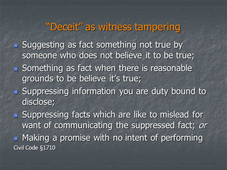 """""""Deceit"""" as witness tampering Suggesting as fact something not true by someone who does not believe it to be true; Suggesting as fact something not tr"""