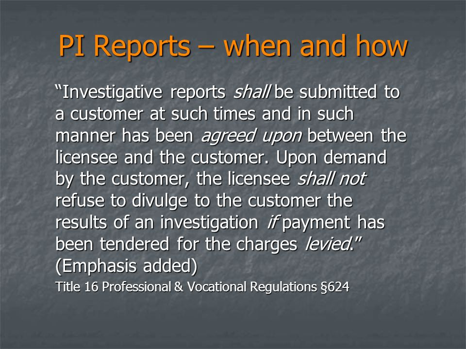 """PI Reports – when and how """"Investigative reports shall be submitted to a customer at such times and in such manner has been agreed upon between the li"""