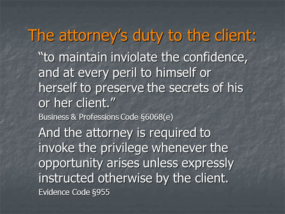 """The attorney's duty to the client: """"to maintain inviolate the confidence, and at every peril to himself or herself to preserve the secrets of his or h"""