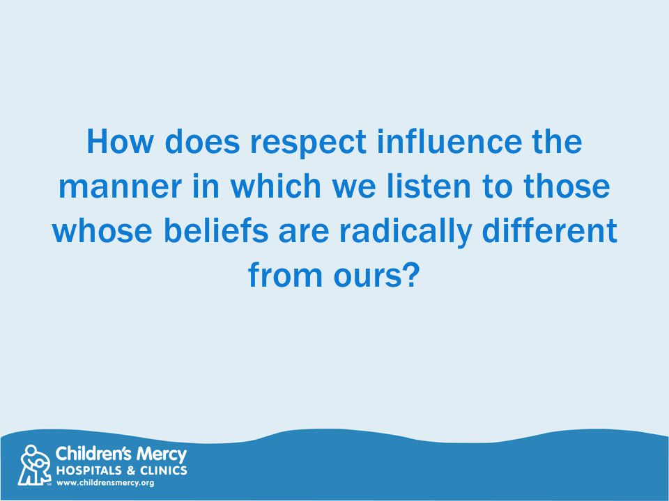 How does respect influence the manner in which we listen to those whose beliefs are radically different from ours?
