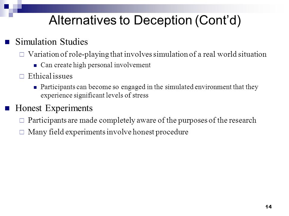 14 Alternatives to Deception (Cont'd) Simulation Studies  Variation of role-playing that involves simulation of a real world situation Can create hig