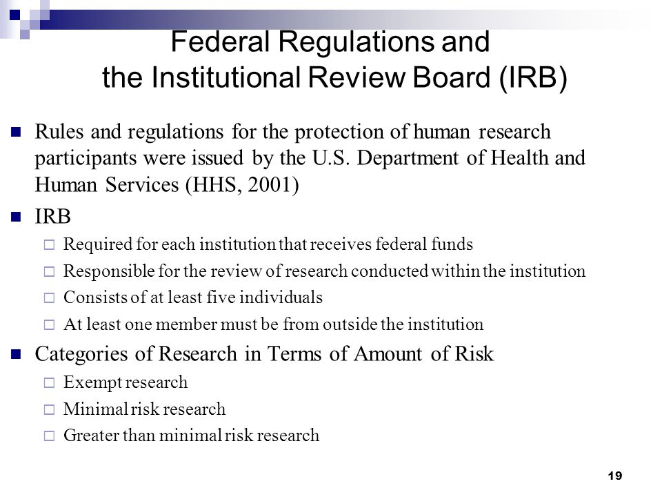 19 Federal Regulations and the Institutional Review Board (IRB) Rules and regulations for the protection of human research participants were issued by
