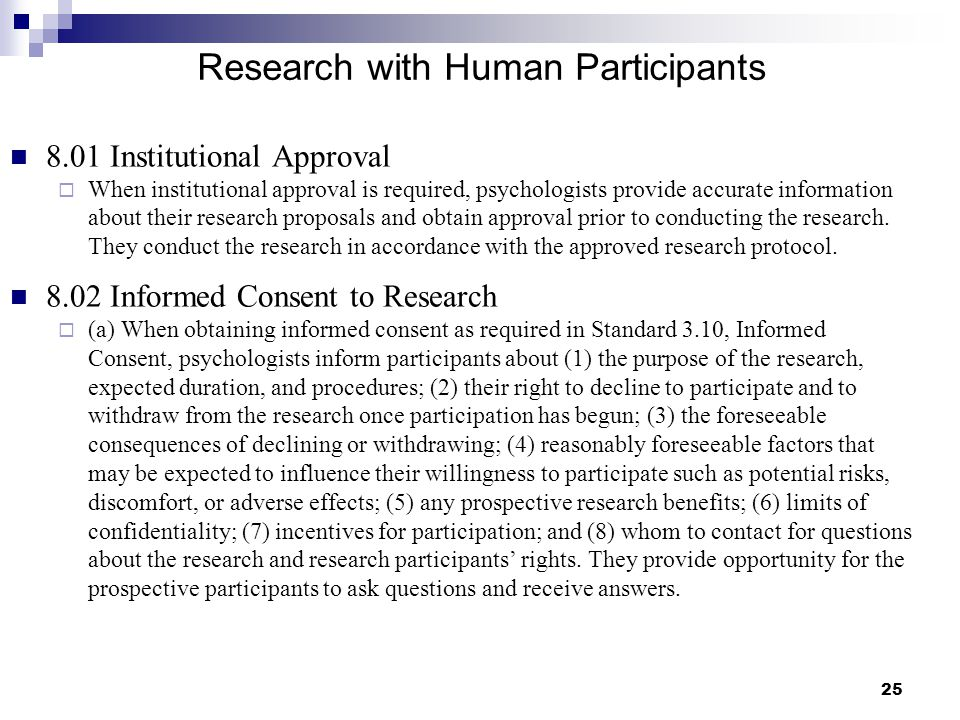 25 Research with Human Participants 8.01 Institutional Approval  When institutional approval is required, psychologists provide accurate information