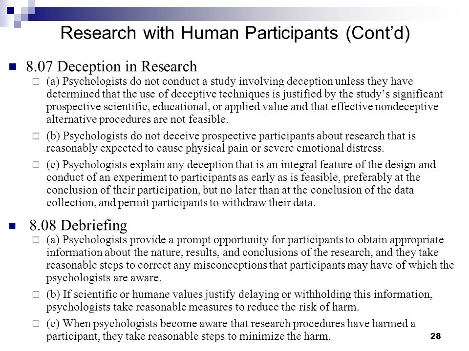 28 Research with Human Participants (Cont'd) 8.07 Deception in Research  (a) Psychologists do not conduct a study involving deception unless they hav