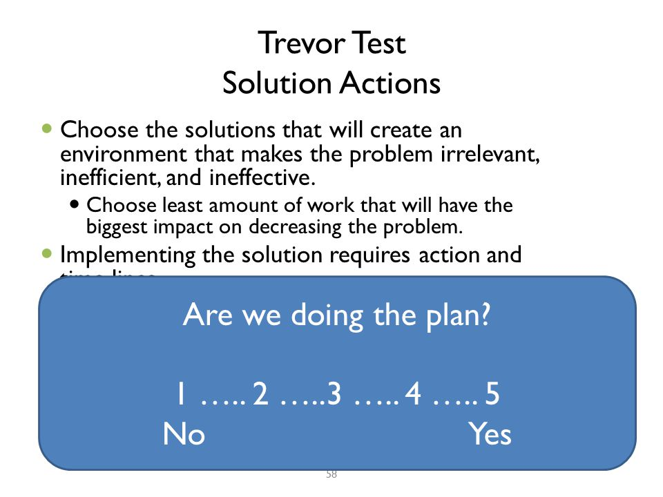 Trevor Test Solution Actions Choose the solutions that will create an environment that makes the problem irrelevant, inefficient, and ineffective.