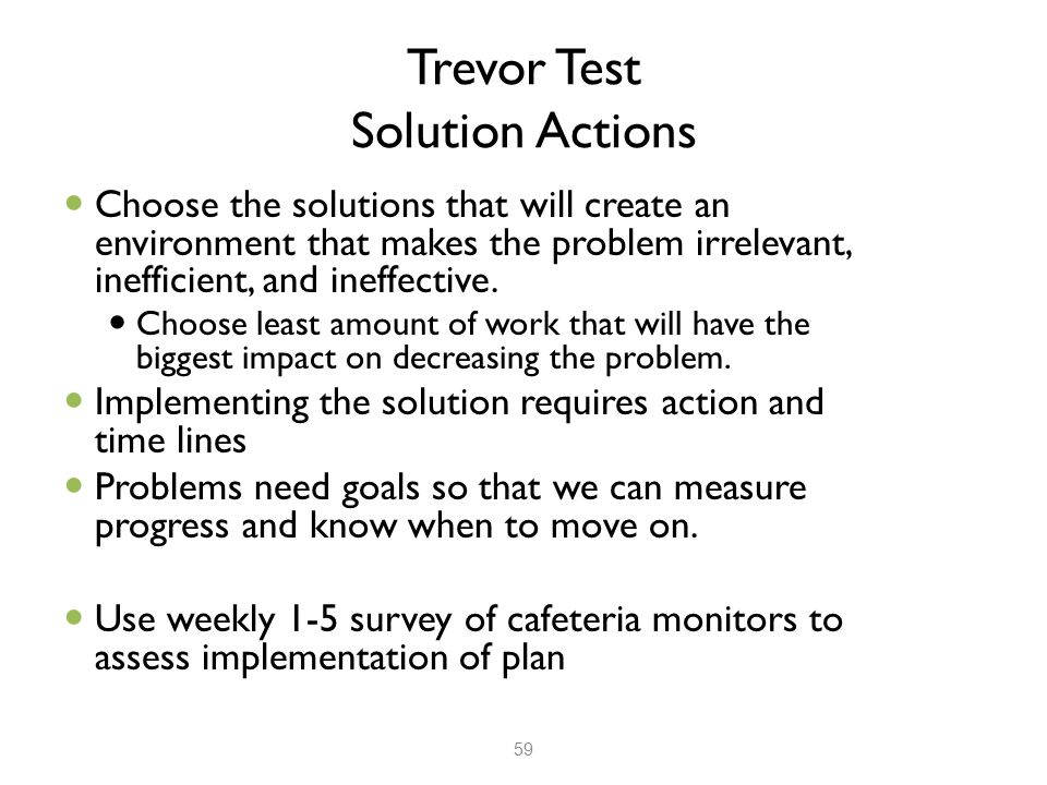 Trevor Test Solution Actions Choose the solutions that will create an environment that makes the problem irrelevant, inefficient, and ineffective. Cho