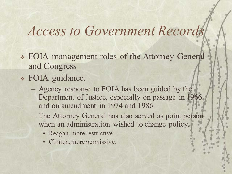 Access to Government Records  FOIA management roles of the Attorney General and Congress  FOIA guidance.