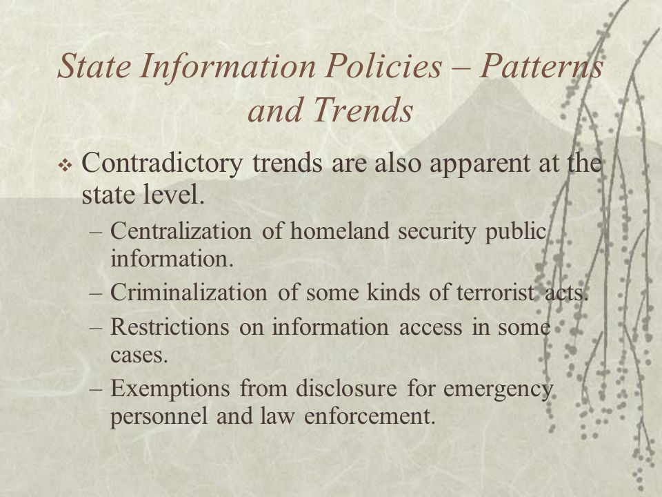 State Information Policies – Patterns and Trends  Contradictory trends are also apparent at the state level.