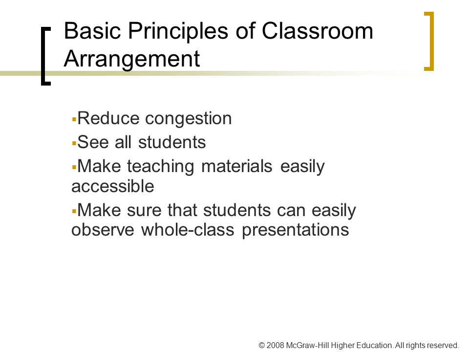© 2008 McGraw-Hill Higher Education. All rights reserved. Basic Principles of Classroom Arrangement  Reduce congestion  See all students  Make teac