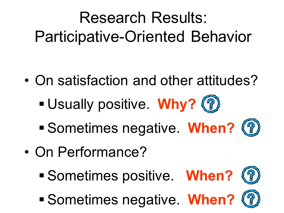 Research Results: Participative-Oriented Behavior On satisfaction and other attitudes.